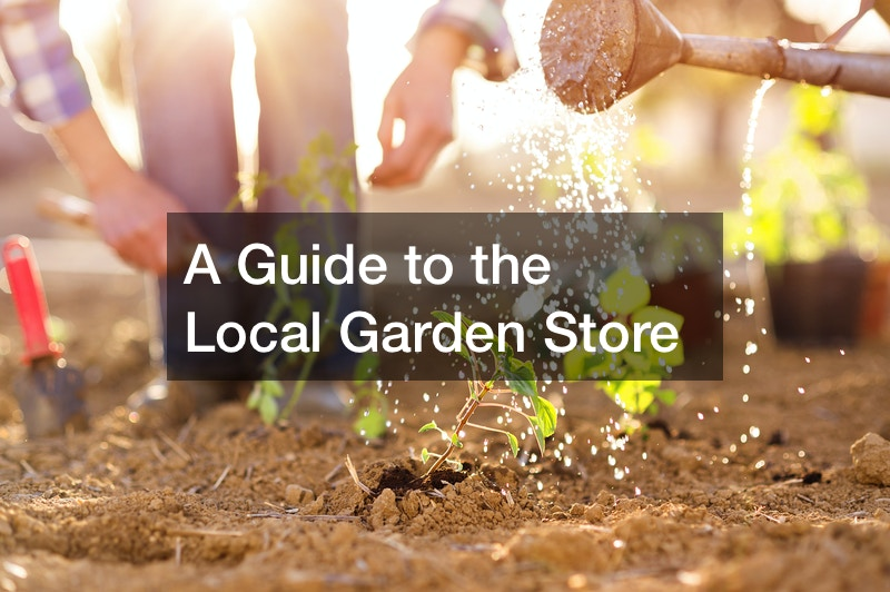 A Guide to the Local Garden Store