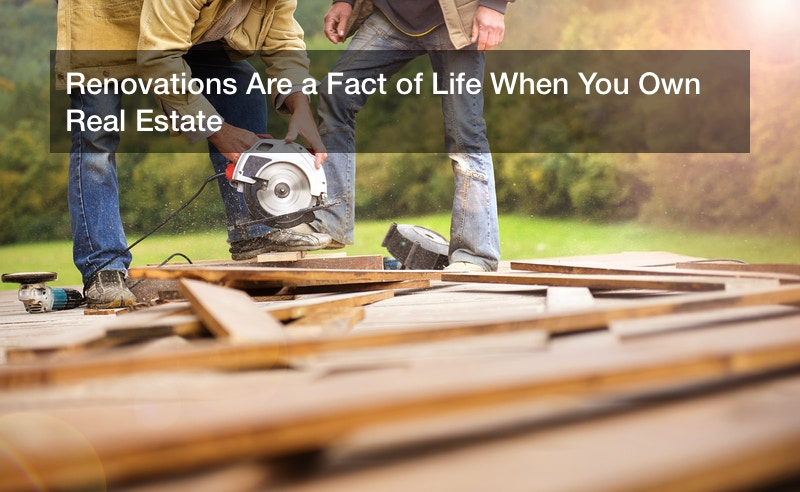 Renovations Are a Fact of Life When You Own Real Estate