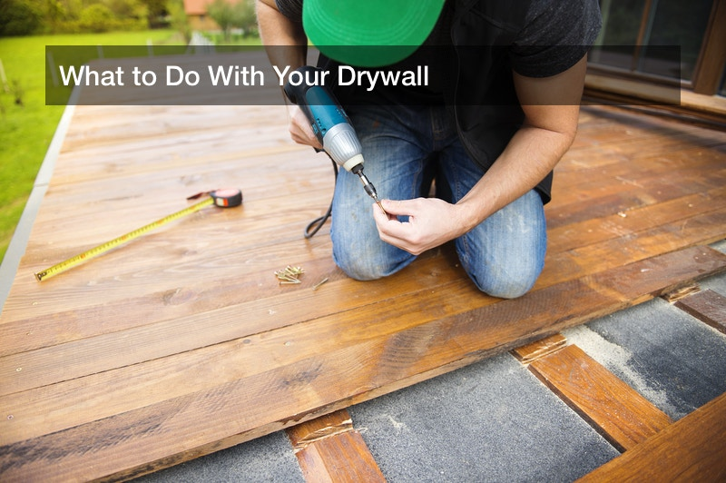 What to Do With Your Drywall