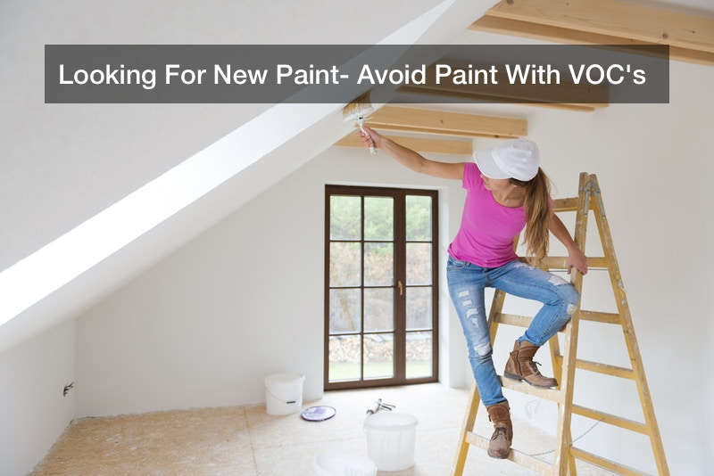 Looking For New Paint? Avoid Paint With VOC's