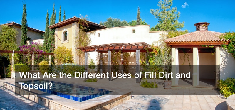 What Are the Different Uses of Fill Dirt and Topsoil?