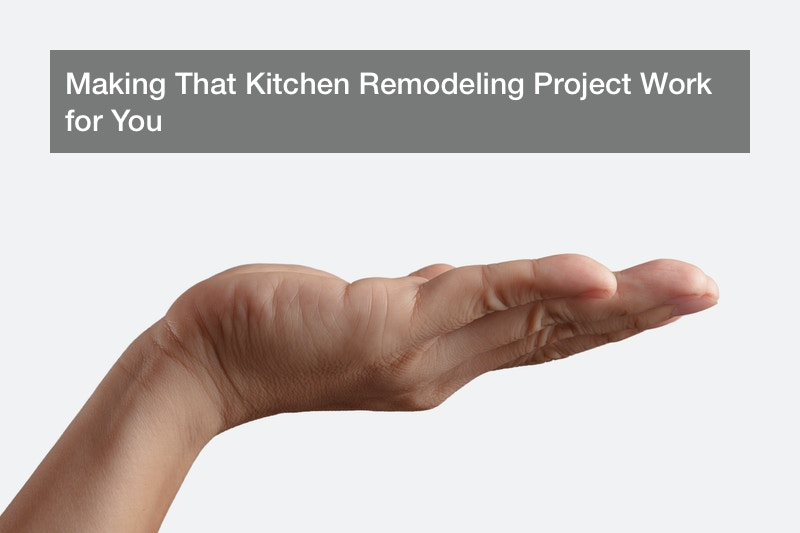 Making That Kitchen Remodeling Project Work for You