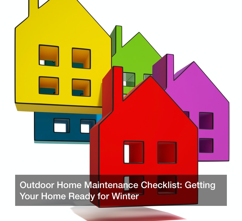 Outdoor Home Maintenance Checklist: Getting Your Home Ready for Winter