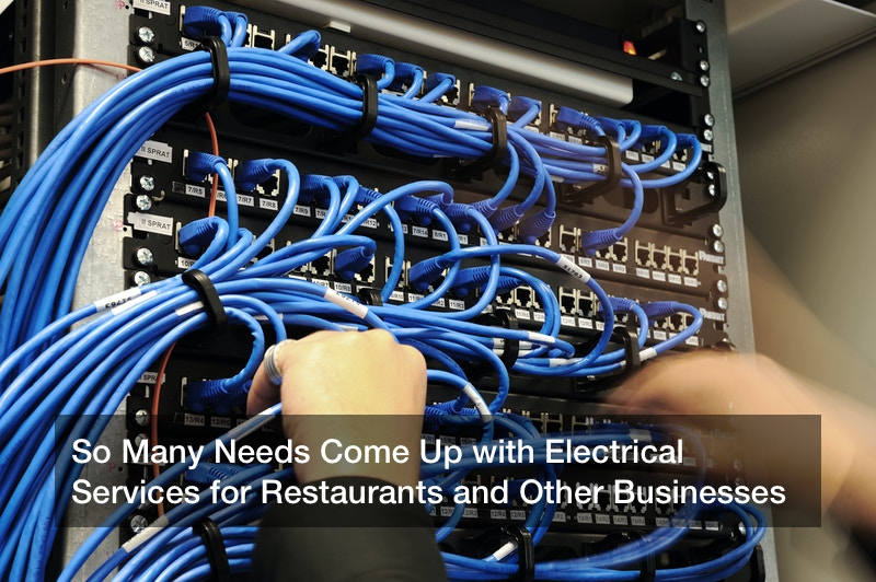 So Many Needs Come Up with Electrical Services for Restaurants and Other Businesses