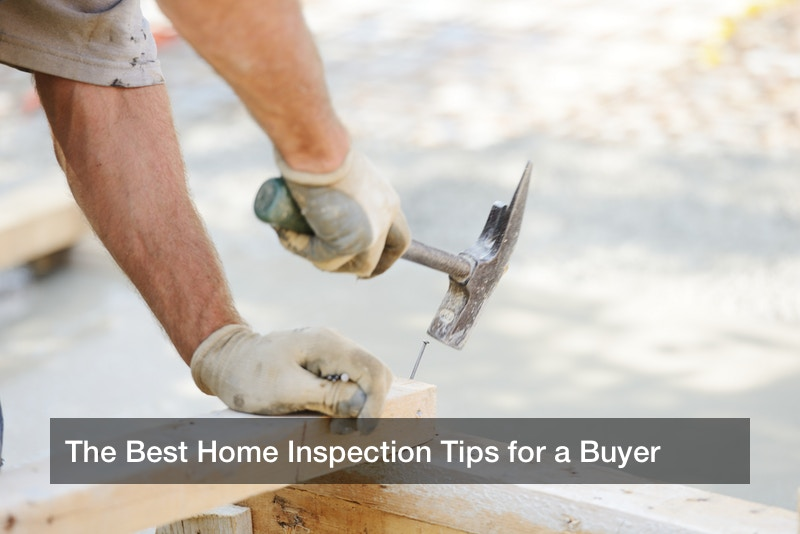 The Best Home Inspection Tips for a Buyer