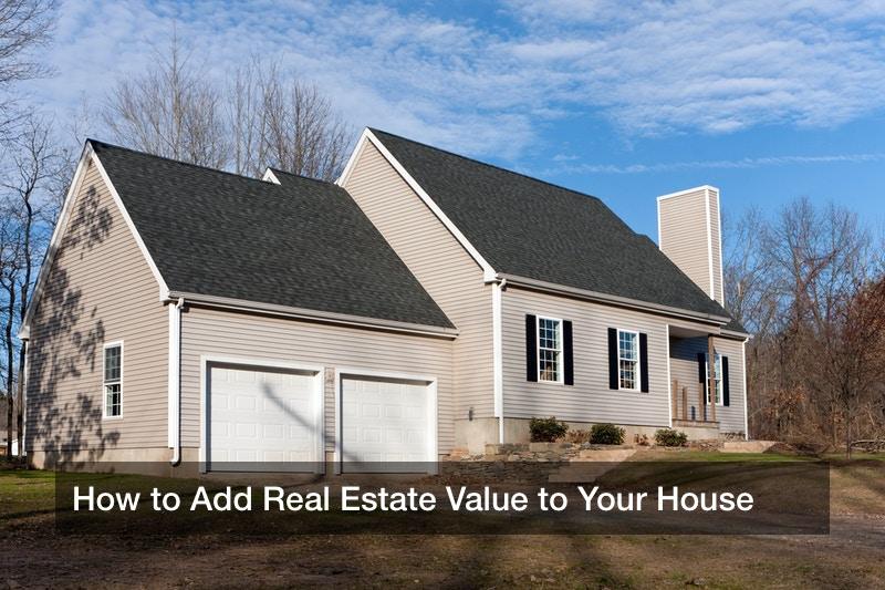 How to Add Real Estate Value to Your House
