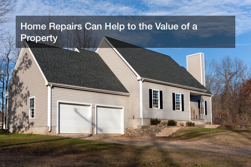 Home Repairs Can Help to the Value of a Property