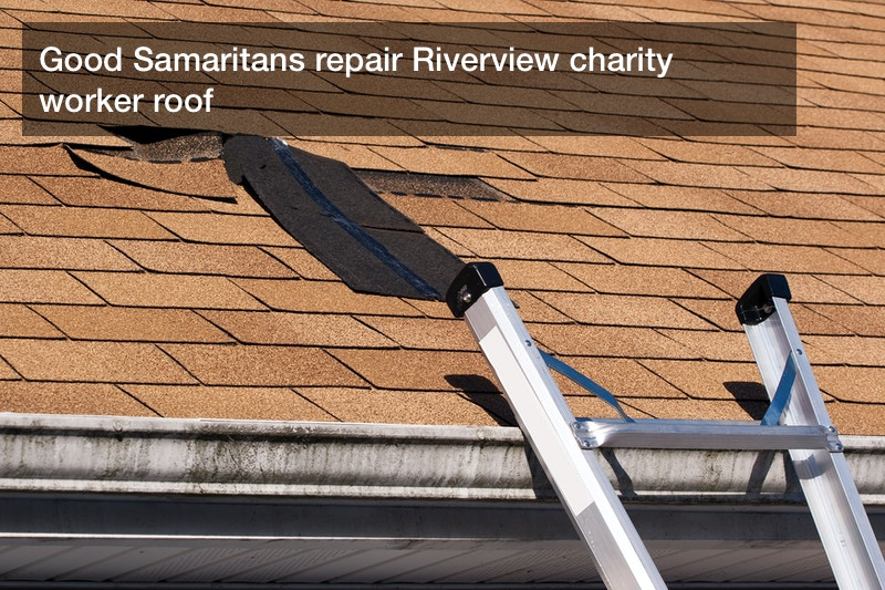 Good Samaritans repair Riverview charity worker roof