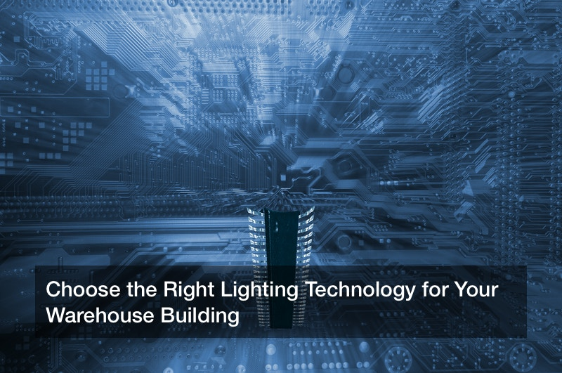 Choose the Right Lighting Technology for Your Warehouse Building