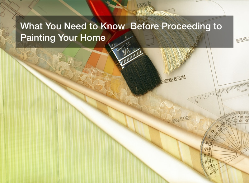 What You Need to Know  Before Proceeding to Painting Your Home
