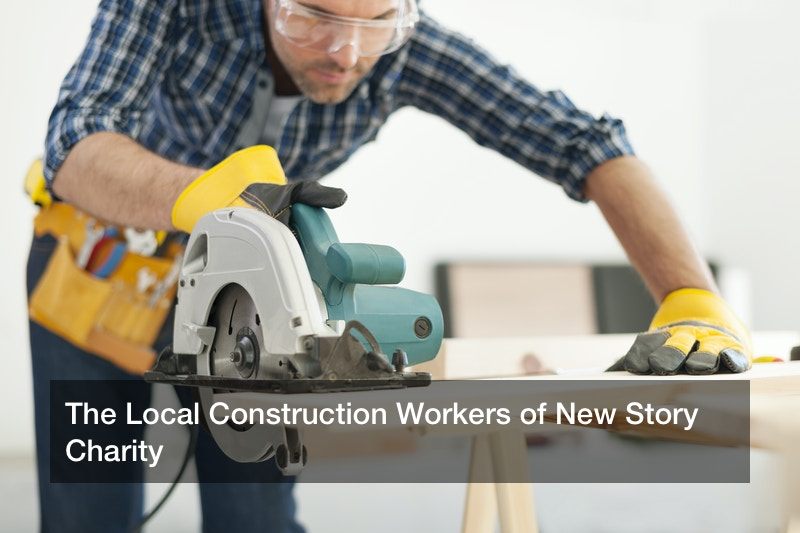 The Local Construction Workers of New Story Charity
