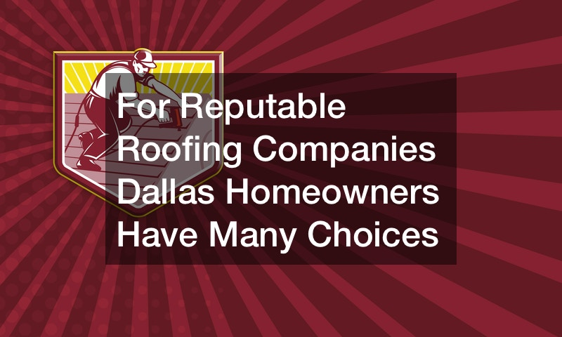 For Reputable Roofing Companies Dallas Homeowners Have Many Choices
