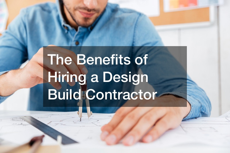 The Benefits of Hiring a Design Build Contractor