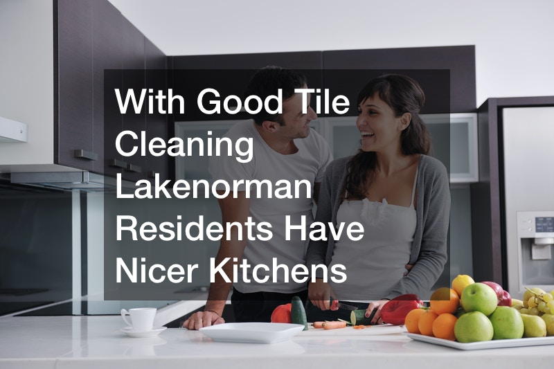 With Good Tile Cleaning Lakenorman Residents Have Nicer Kitchens