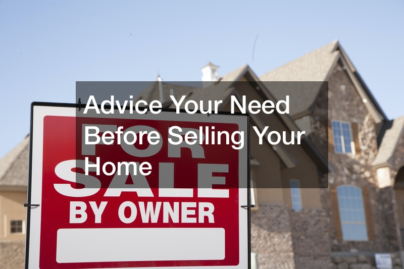 Advice Your Need Before Selling Your Home