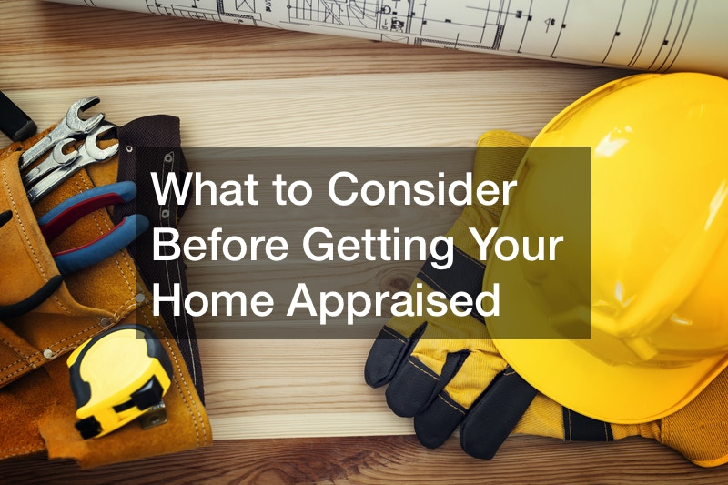 What to Consider Before Getting Your Home Appraised