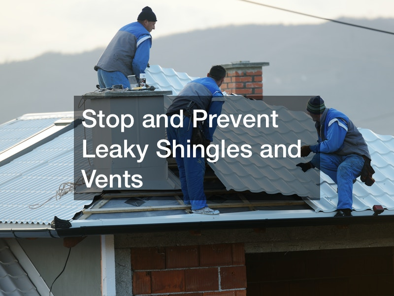 Stop and Prevent Leaky Shingles and Vents