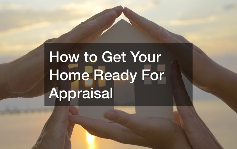 How to Get Your Home Ready For Appraisal